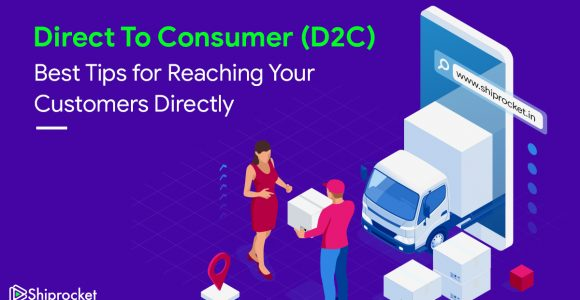 Direct to Consumer Model (D2C): Is it Right for Your eCommerce Business? -Shiprocket
