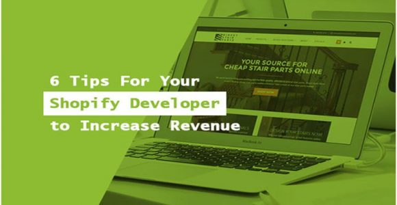 Top 6 Tips For Your Shopify Developer To Double Your Store's Revenue