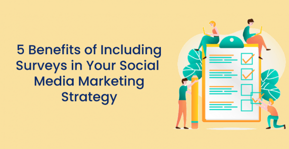 5‌‌ ‌‌Benefits‌ ‌of‌ ‌Including‌ ‌Surveys‌ ‌in‌ ‌your‌ ‌Social‌ Media‌ ‌Marketing‌ ‌Strategy