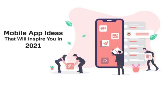 13 Mobile App Ideas that Will Inspire you in 2021