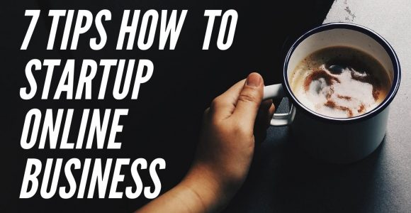 7 tips How To Startup Online Business