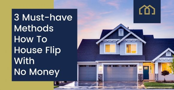 3 Must-have Methods How To House Flip With No Money