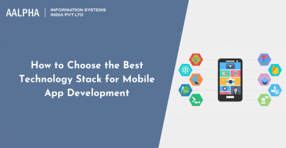 How to Choose the Best Technology Stack for Mobile App Development