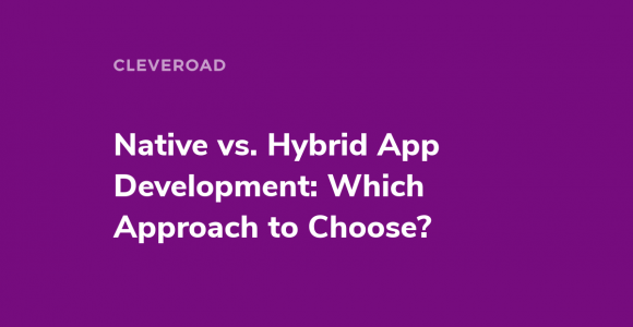 Native vs. Hybrid App: Considering Pros and Cons of Each Option