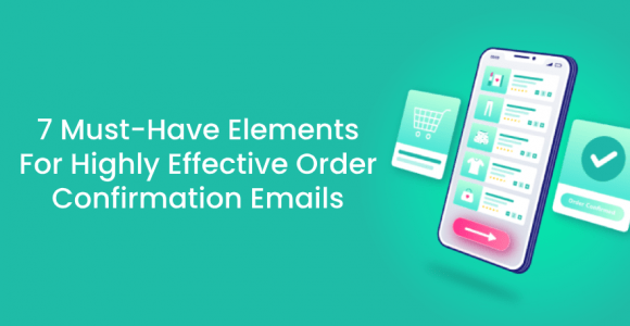 7‌ ‌Must-Have‌ ‌Elements‌ ‌For‌ ‌Highly‌ ‌Effective‌ ‌Order‌ ‌Confirmation‌ ‌Emails