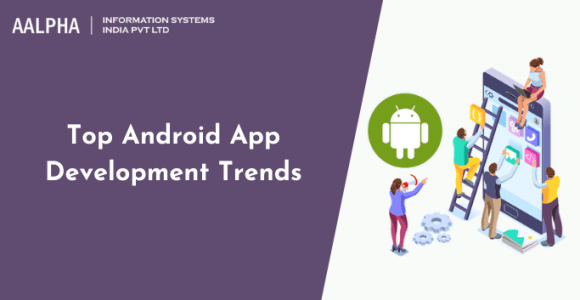 Top Android App Development Trends to Look Out in 2021