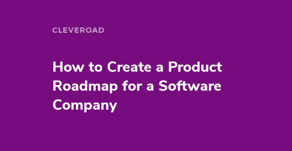 How to Build a Product Roadmap For a Digital Product