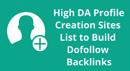 Top 80+ High DA Profile Creation Sites List 2021 to Build Backlinks
