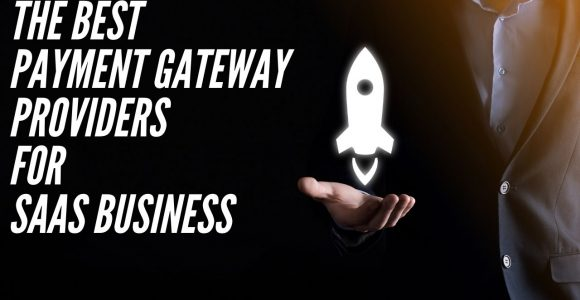The Best Payment Gateway Providers for SaaS Business