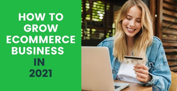 How to grow eCommerce business in 2021