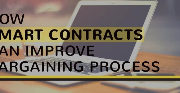 The Ways How Smart Contracts Can Improve Bargaining Process and Make It More Secure