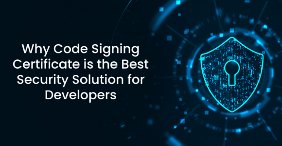 Why Code Signing Certificate is the Best Security Solution for Developers