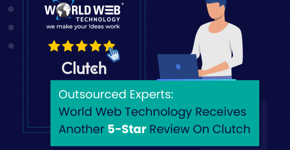Outsourced Experts: World Web Technology Receives Another 5-Star Review On Clutch