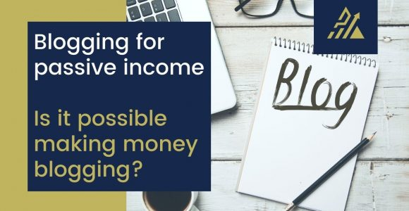 Blogging for passive income – is it possible making money blogging?
