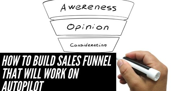 How To Build Sales Funnel That Will Work On Autopilot