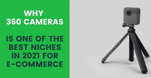 Why 360 cameras is one of the best niches in 2021 for e-commerce