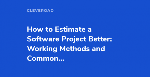 How to Estimate a Software Project Better: Working Methods and Common Pitfalls