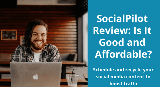 SocialPilot Review 2021: Is It Good and Affordable?