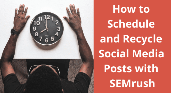 How to Schedule and Recycle Social Media Posts with SEMrush