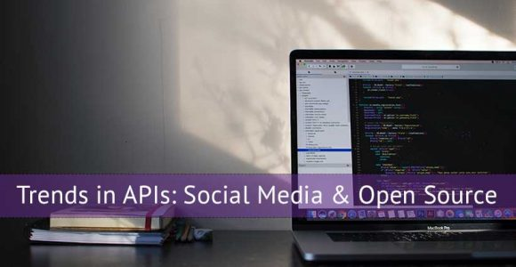 Trends in APIs: Social Media & Open Source