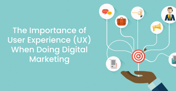 The Importance of User Experience (UX) When Doing Digital Marketing