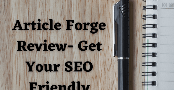 Article Forge Review- Get Your SEO Friendly Article Today!