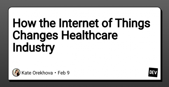 How the Internet of Things Changes Healthcare Industry