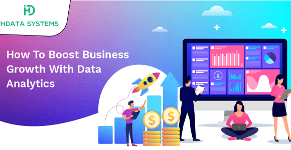 How To Boost Business Growth With Data Analytics | HData Systems