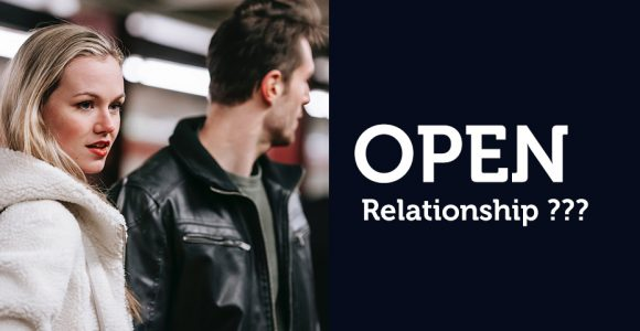 Guide on Open Relationship: What It Means & How It Works