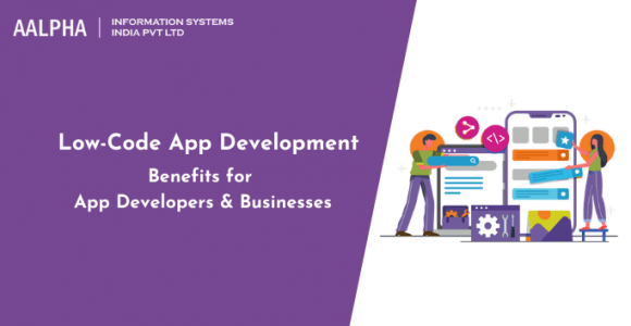 Low-Code App Development Benefits for App Developers & Businesses