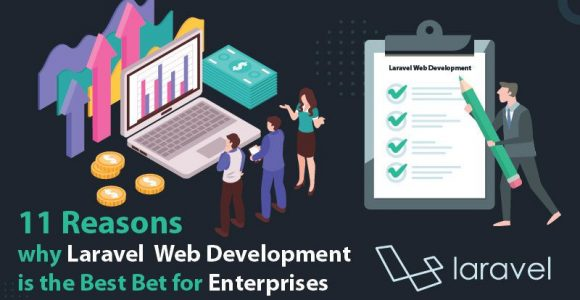 11 Reasons why Laravel Web Development is the Best Bet for Enterprises