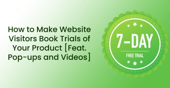 How to Make Website Visitors Book Trials of Your Product [Feat. Pop-ups and Videos]