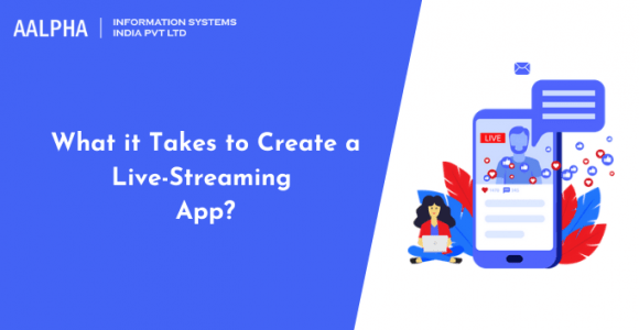 What it Takes to Create a Live-Streaming App?