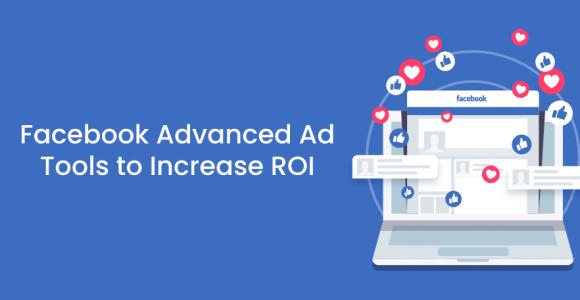 Advanced Facebook Ad Tools to Increase ROI