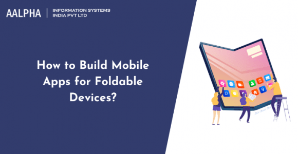 How to Build Mobile Apps for Foldable Devices?
