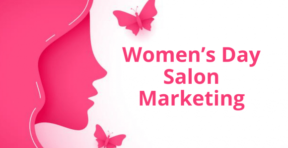 Women's Day Salon Marketing: Unique Ideas For Beauty Businesses