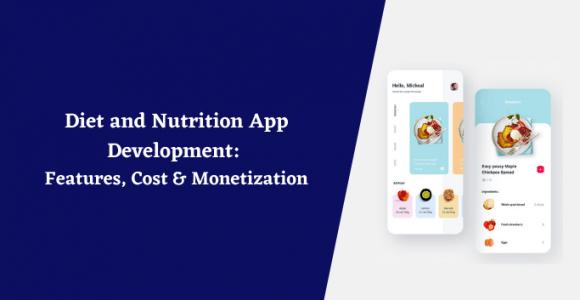 Diet and Nutrition App Development: Features, Cost & Monetization