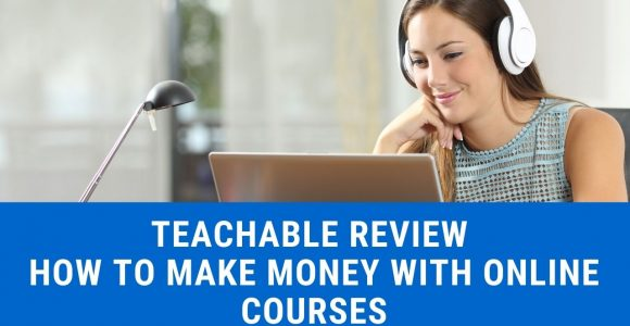 Teachable Review – How To Make Money On Online Courses