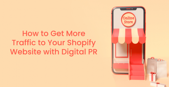 How to Get More Traffic to Your Shopify Website with Digital PR