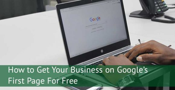 How to Get Your Business on Google's First Page For Free