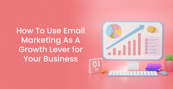 Email Marketing As A Growth Lever for Your Business