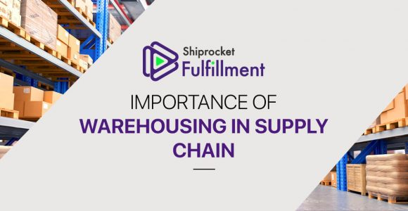 Importance of Warehousing in Supply Chain Management – Shiprocket Fulfillment