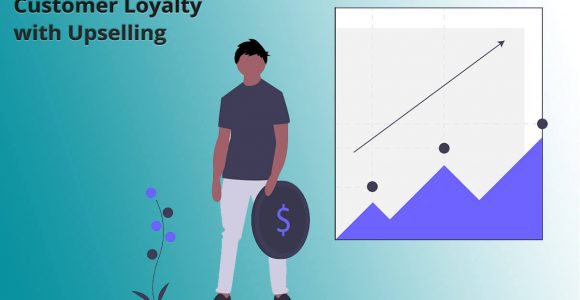 The Art of Improving Customer Loyalty with Upselling