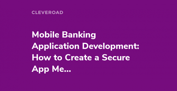 Mobile Banking App Development: Steps and Key Features Explained