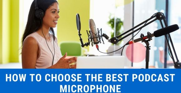 How to Choose the Best Podcast Microphone