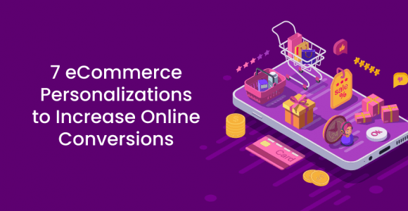 7 eCommerce Personalizations to Increase Online Conversions