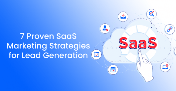7 Proven SaaS Marketing Strategies for Lead Generation