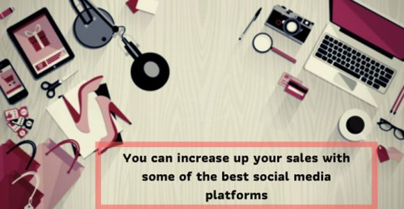 You can increase up your sales with some of the best social media platforms