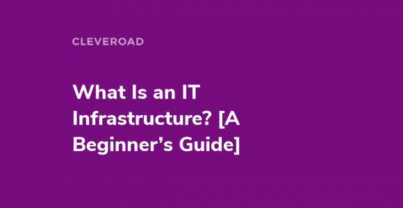 What Is an IT Infrastructure? Types and Components