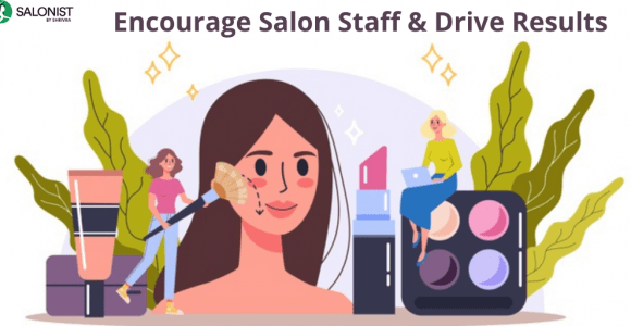 Tips to Encourage Salon Staff & Drive Results | Salonist Blog